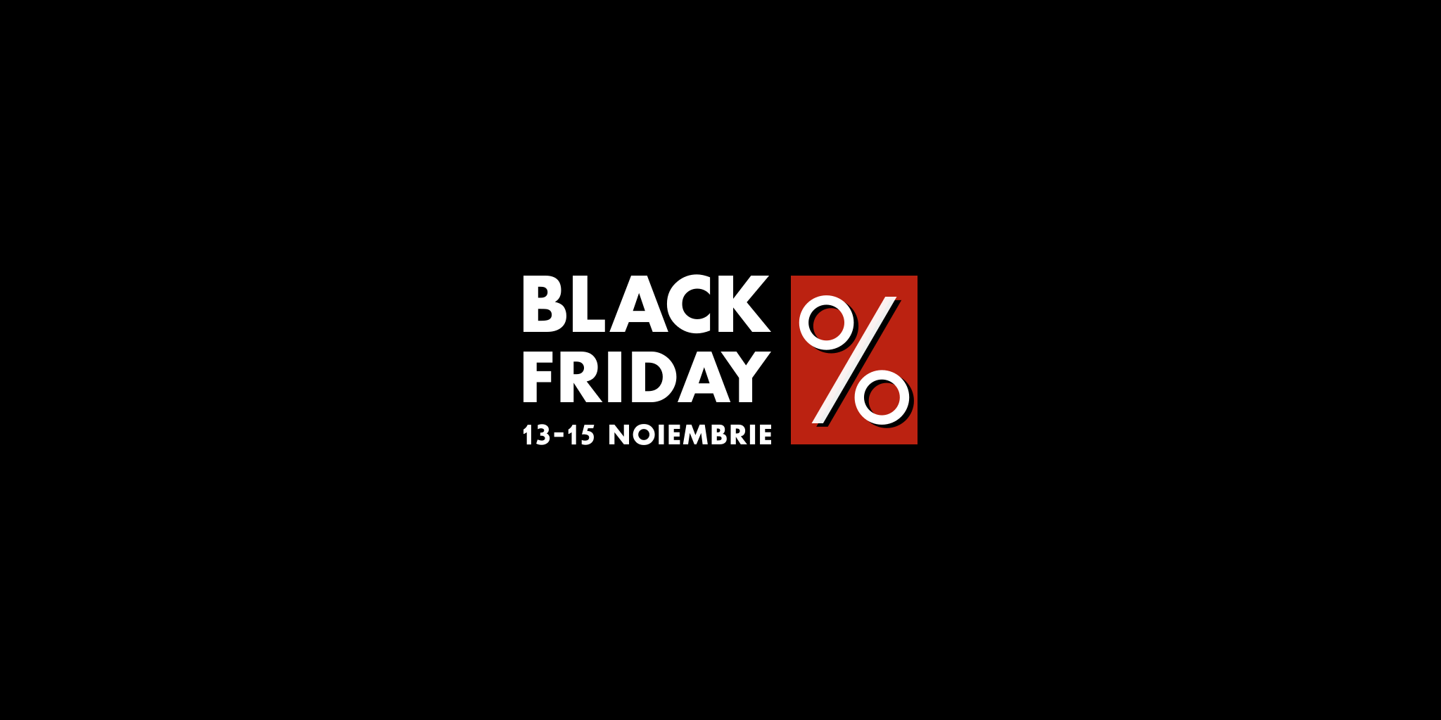 Black Friday • 15-17 noiembrie 2019